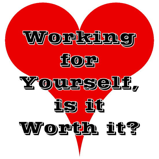 Working for yourself, is it worth it?